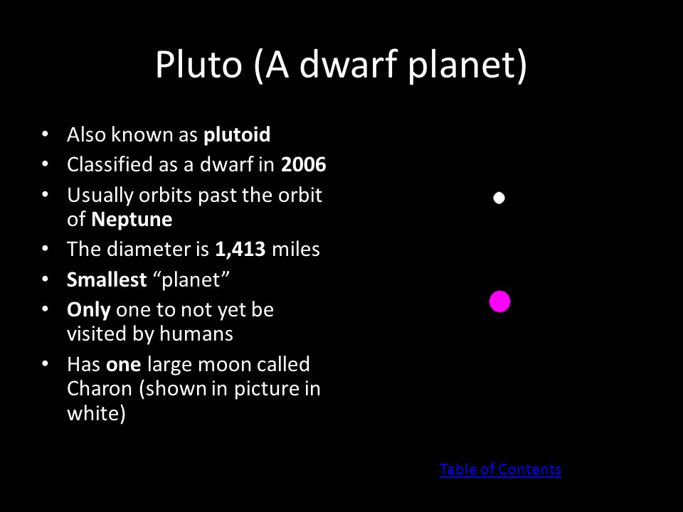 Pluto (A dwarf planet) Also known as plutoid