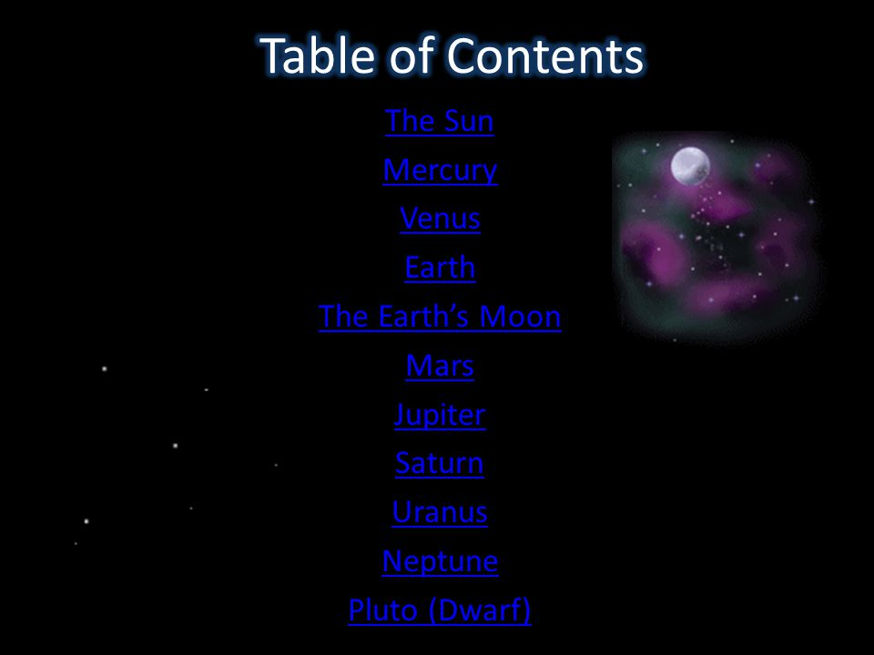 Table of Contents The Sun Mercury Venus Earth The Earth's Moon Mars