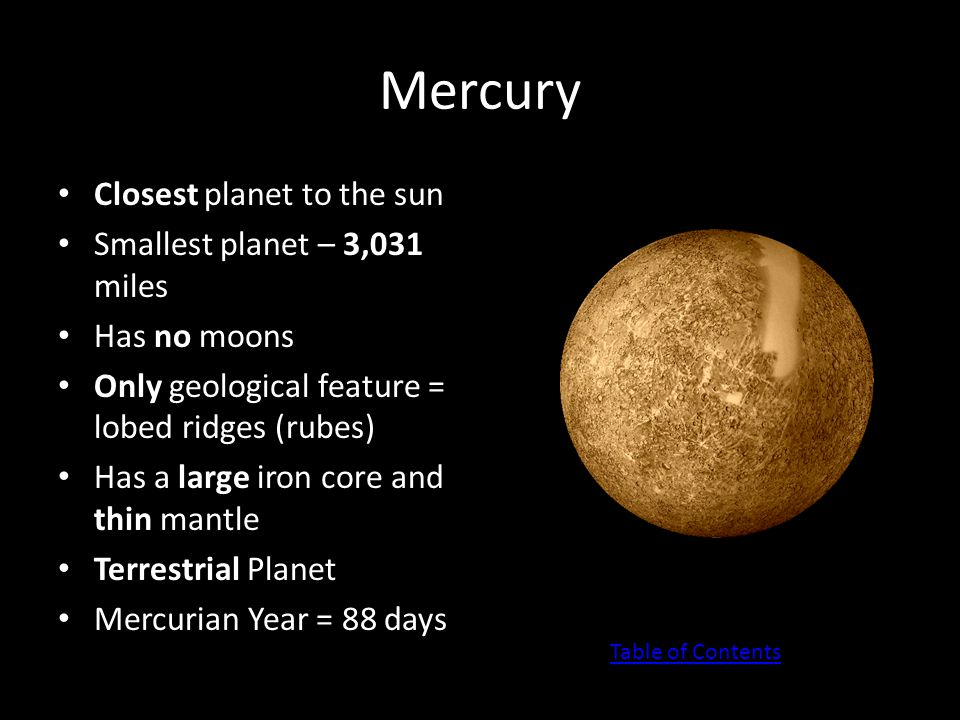 Mercury Closest planet to the sun Smallest planet – 3,031 miles