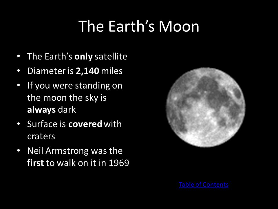 The Earth's Moon The Earth's only satellite Diameter is 2,140 miles