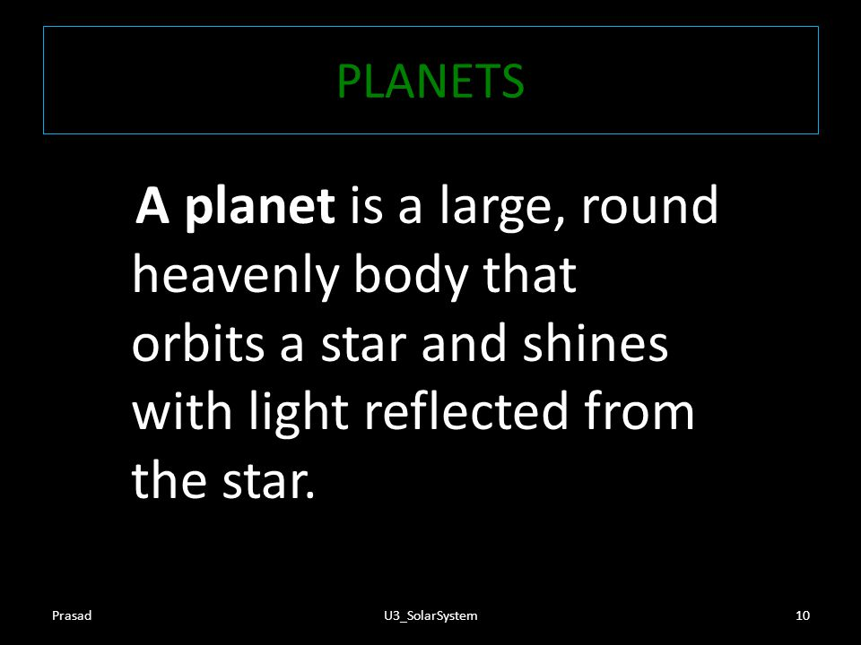 PLANETS A planet is a large, round heavenly body that orbits a star and shines with light reflected from the star.
