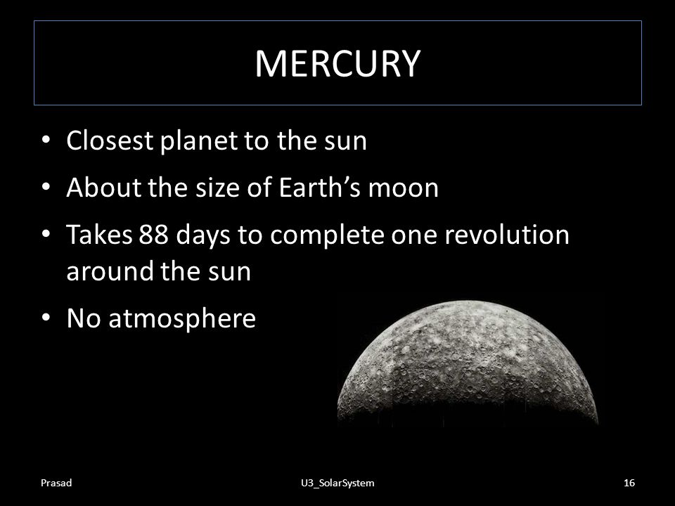 MERCURY Closest planet to the sun About the size of Earth's moon