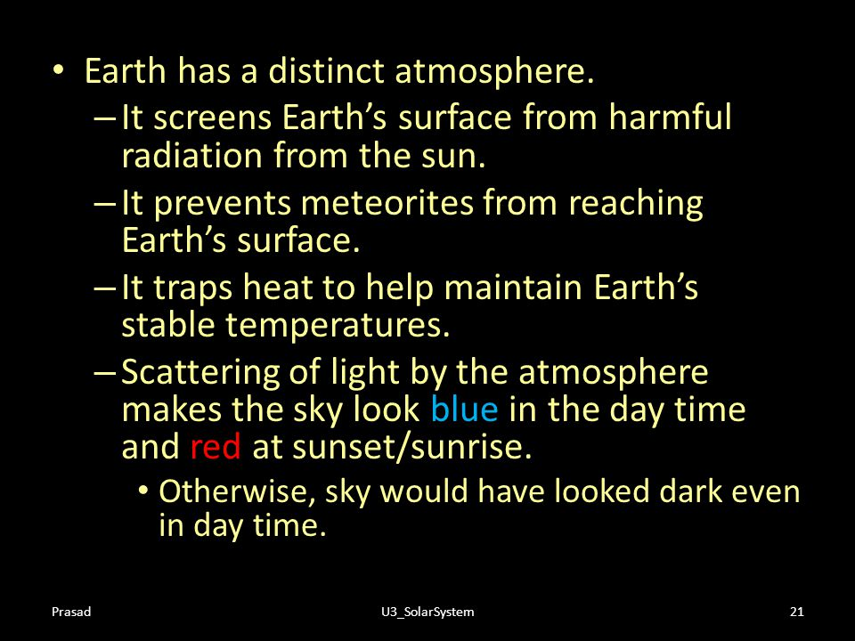 Earth has a distinct atmosphere.