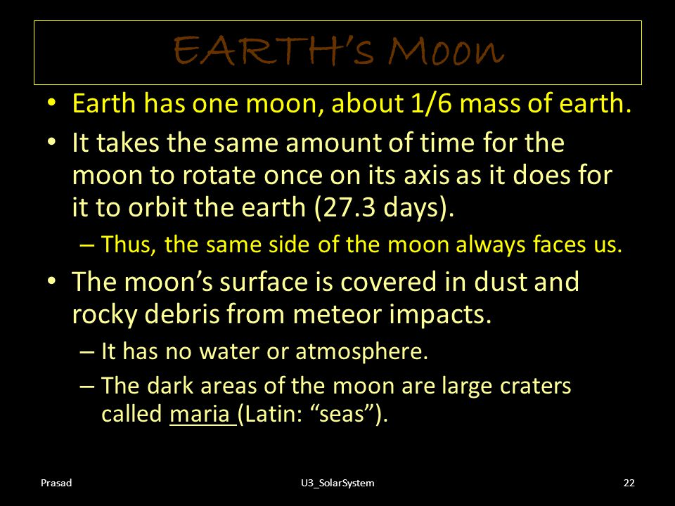 EARTH's Moon Earth has one moon, about 1/6 mass of earth.