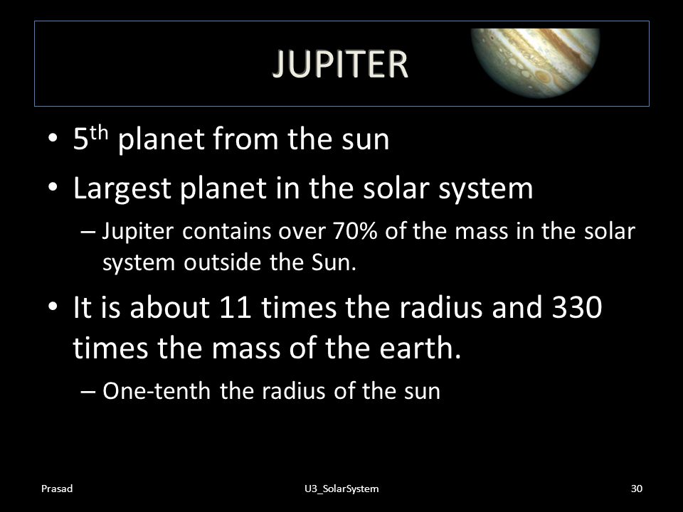 JUPITER 5th planet from the sun Largest planet in the solar system
