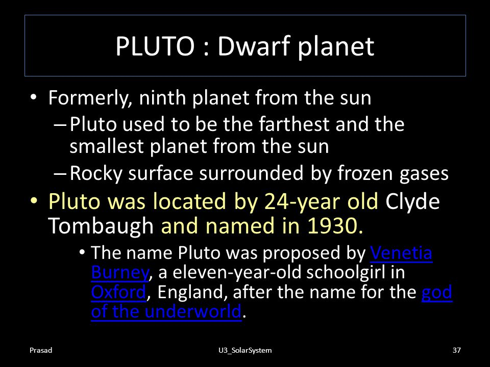 PLUTO : Dwarf planet Formerly, ninth planet from the sun. Pluto used to be the farthest and the smallest planet from the sun.
