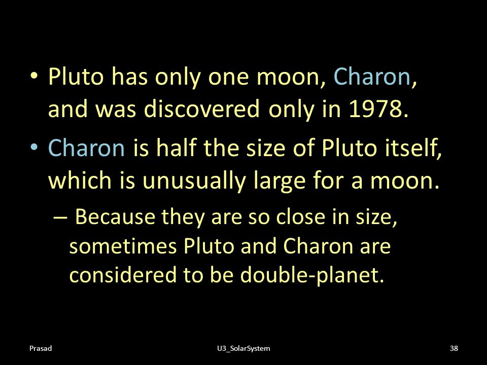 Pluto has only one moon, Charon, and was discovered only in 1978.
