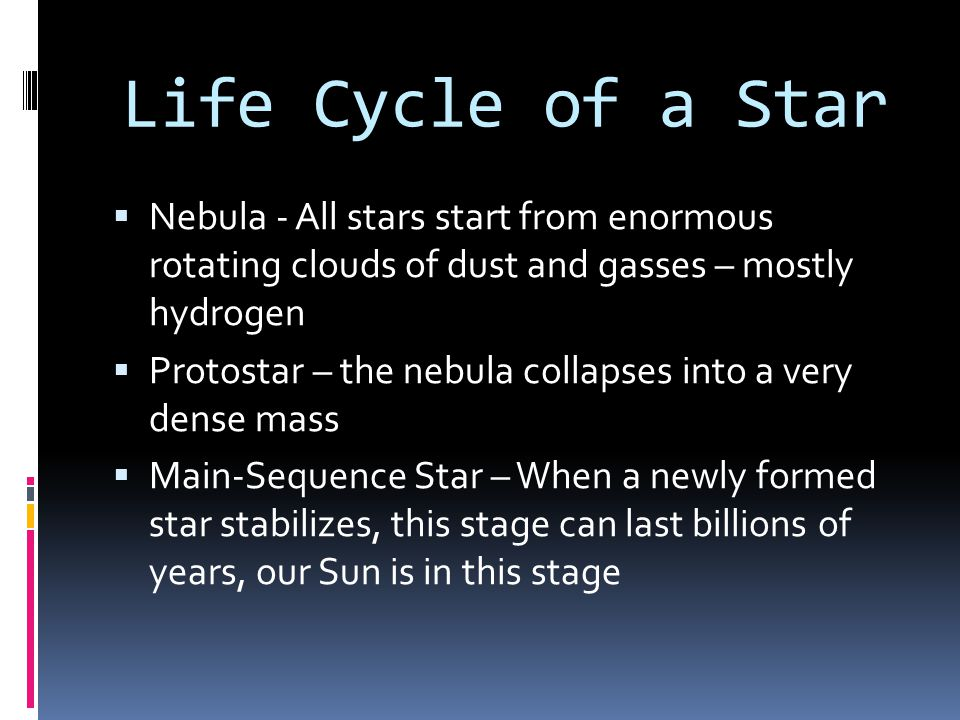 Life Cycle of a Star Nebula - All stars start from enormous rotating clouds of dust and gasses – mostly hydrogen.