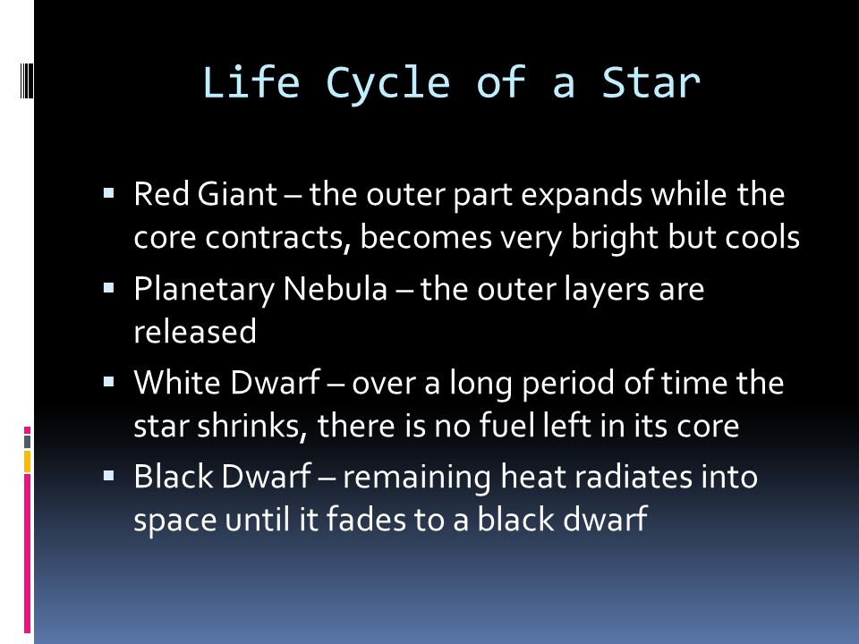 Life Cycle of a Star Red Giant – the outer part expands while the core contracts, becomes very bright but cools.