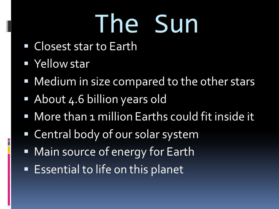 The Sun Closest star to Earth Yellow star