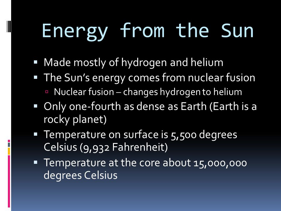 Energy from the Sun Made mostly of hydrogen and helium