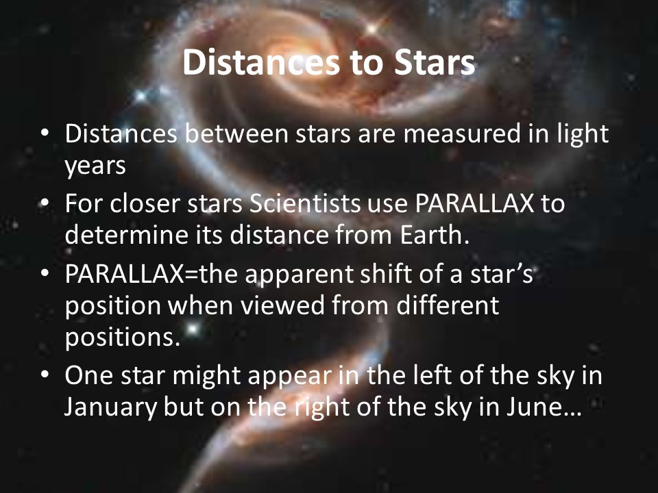 Distances to Stars Distances between stars are measured in light years