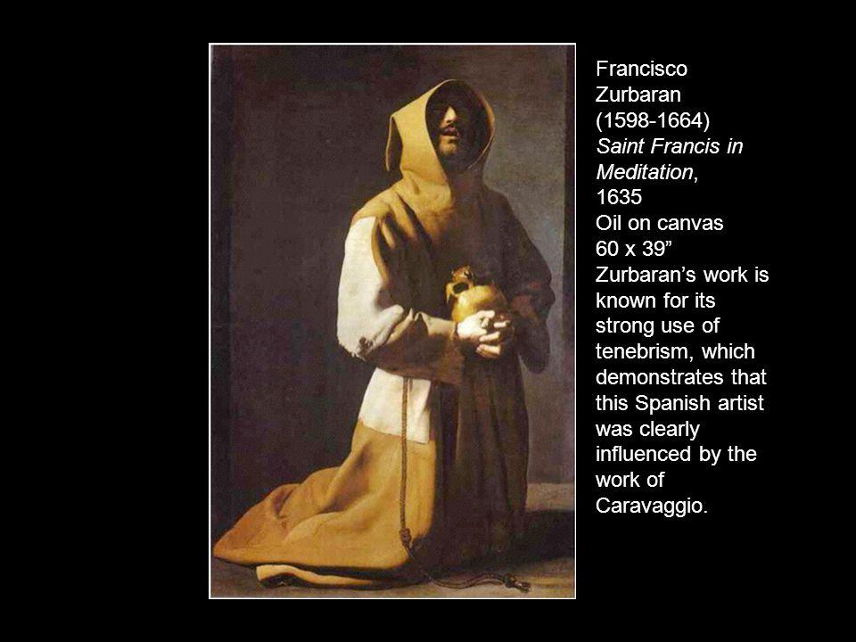 Francisco Zurbaran (1598-1664) Saint Francis in Meditation, 1635 Oil on canvas 60 x 39