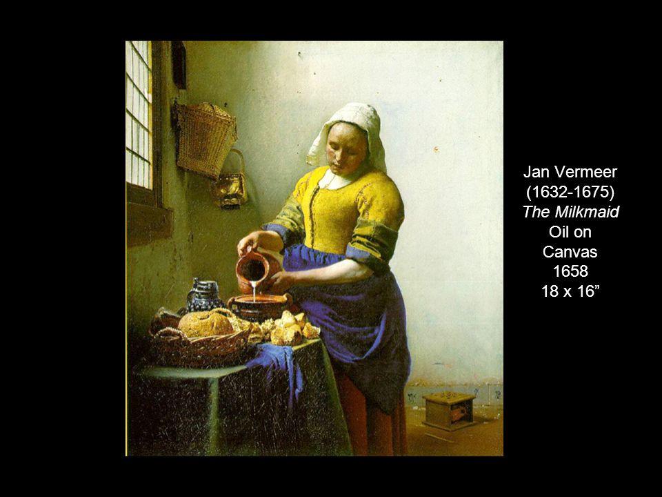 Jan Vermeer (1632-1675) The Milkmaid Oil on Canvas 1658 18 x 16