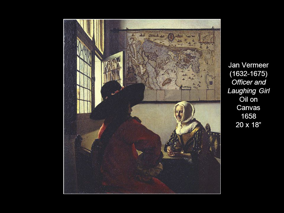 Jan Vermeer (1632-1675) Officer and Laughing Girl Oil on Canvas 1658 20 x 18