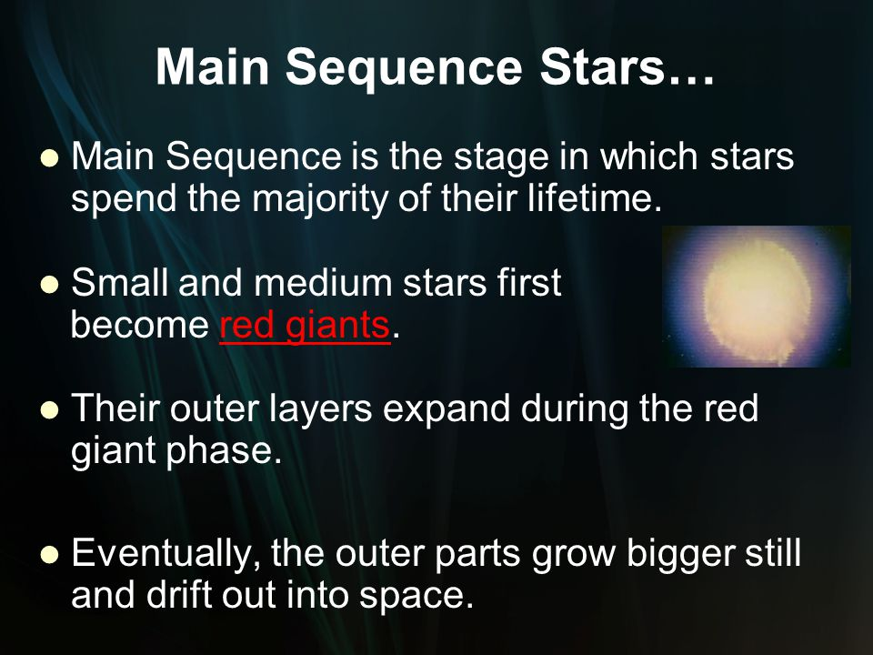 Main Sequence Stars… Main Sequence is the stage in which stars spend the majority of their lifetime.