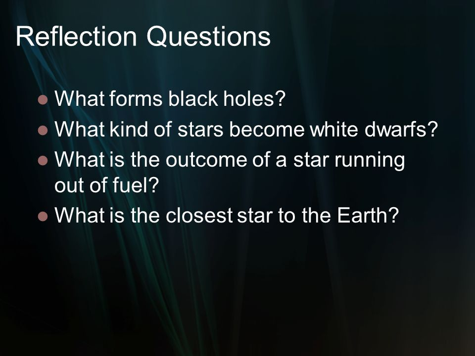 Reflection Questions What forms black holes