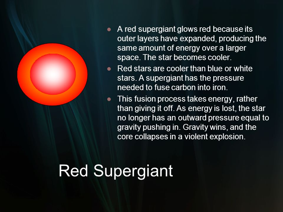 A red supergiant glows red because its outer layers have expanded, producing the same amount of energy over a larger space. The star becomes cooler.