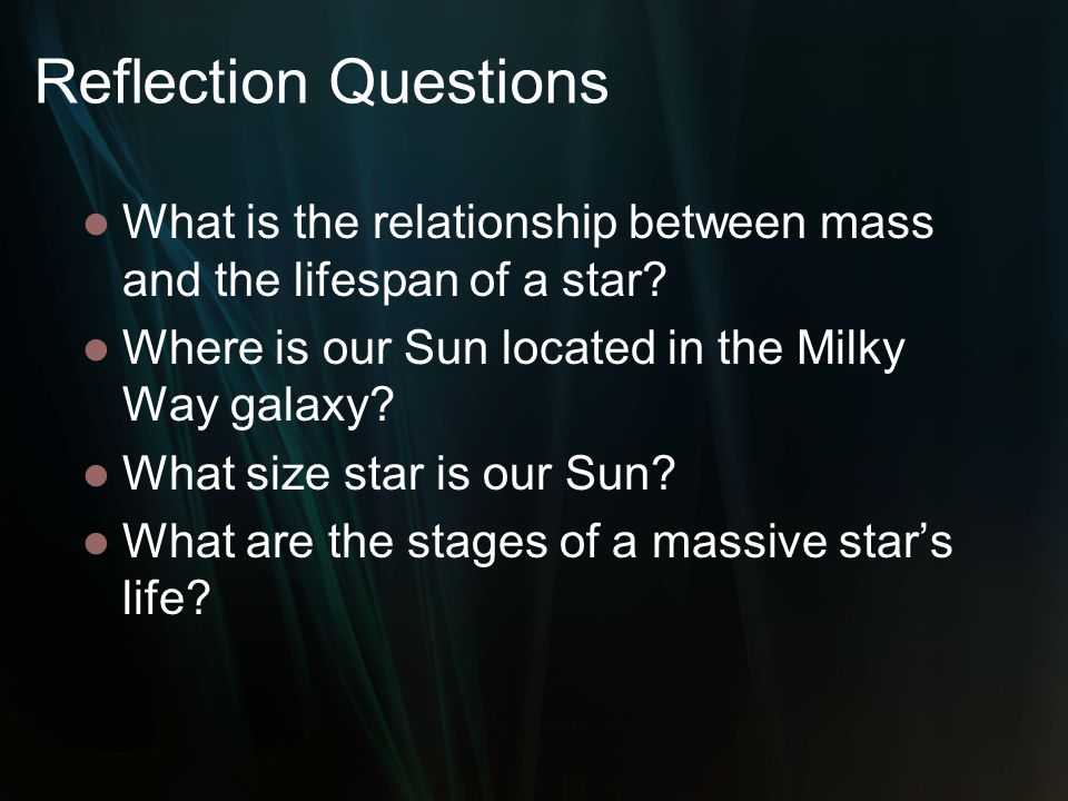 Reflection Questions What is the relationship between mass and the lifespan of a star Where is our Sun located in the Milky Way galaxy