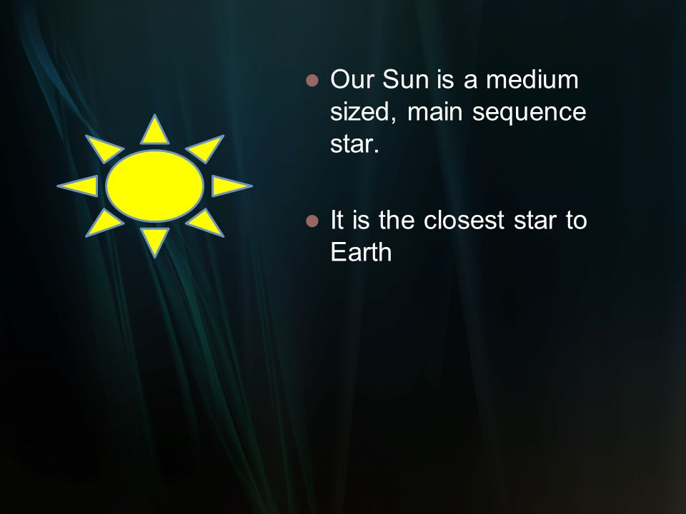 Our Sun Our Sun is a medium sized, main sequence star.
