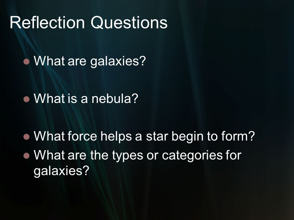 Reflection Questions What are galaxies What is a nebula