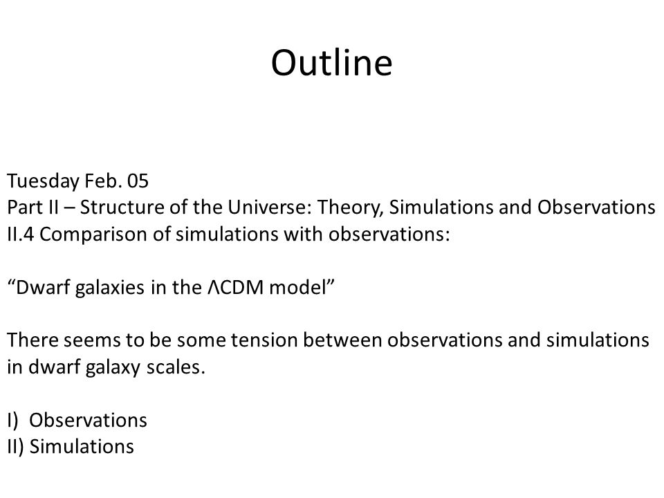 Outline Tuesday Feb. 05. Part II – Structure of the Universe: Theory, Simulations and Observations.