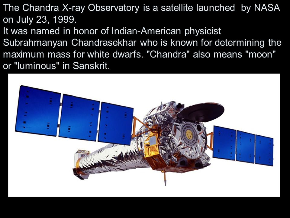 The Chandra X-ray Observatory is a satellite launched by NASA on July 23, 1999.