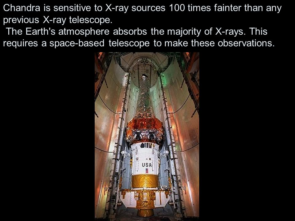 Chandra is sensitive to X-ray sources 100 times fainter than any previous X-ray telescope.