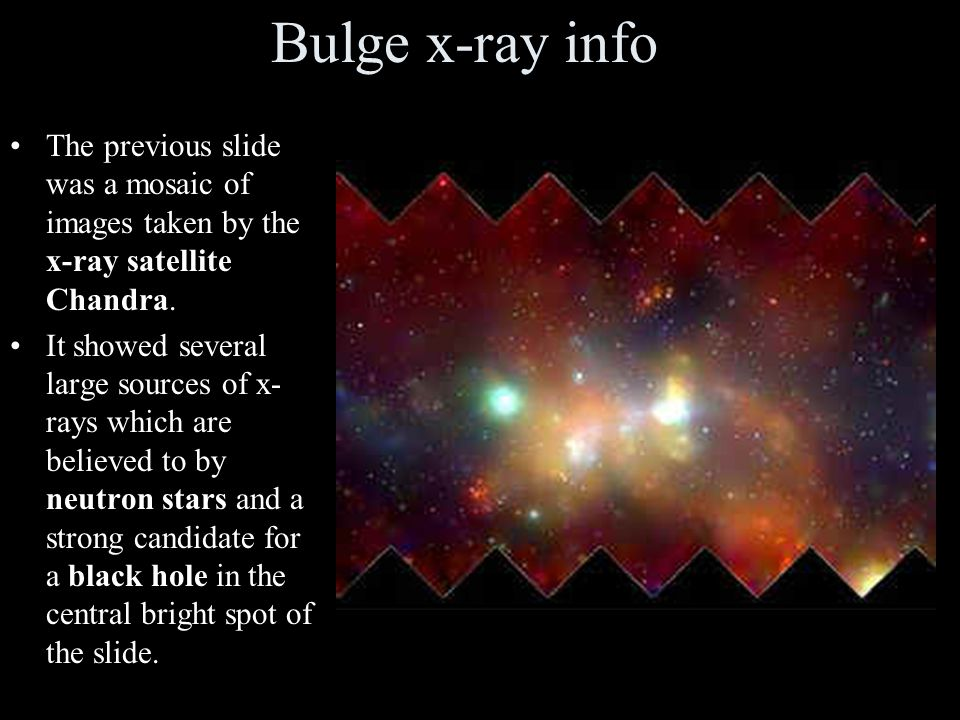 Bulge x-ray info The previous slide was a mosaic of images taken by the x-ray satellite Chandra.
