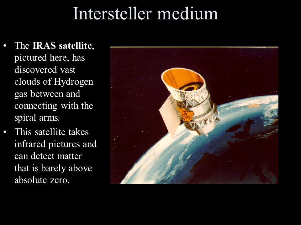 Intersteller medium The IRAS satellite, pictured here, has discovered vast clouds of Hydrogen gas between and connecting with the spiral arms.