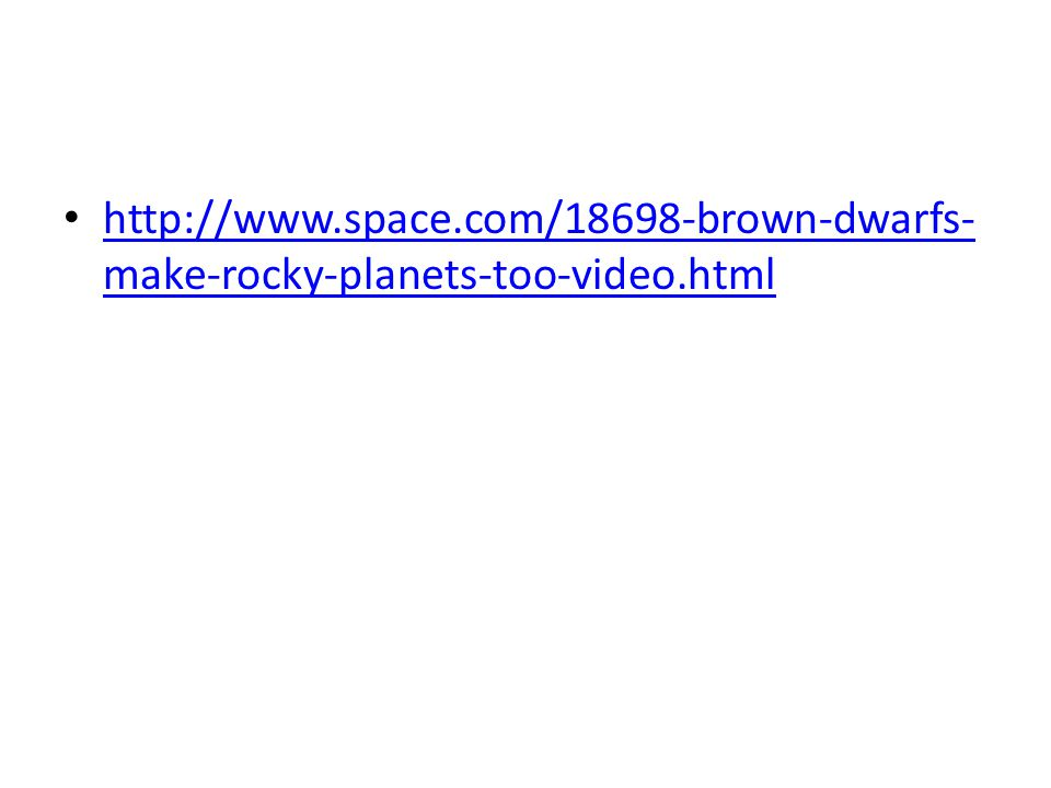 http://www. space. com/18698-brown-dwarfs-make-rocky-planets-too-video