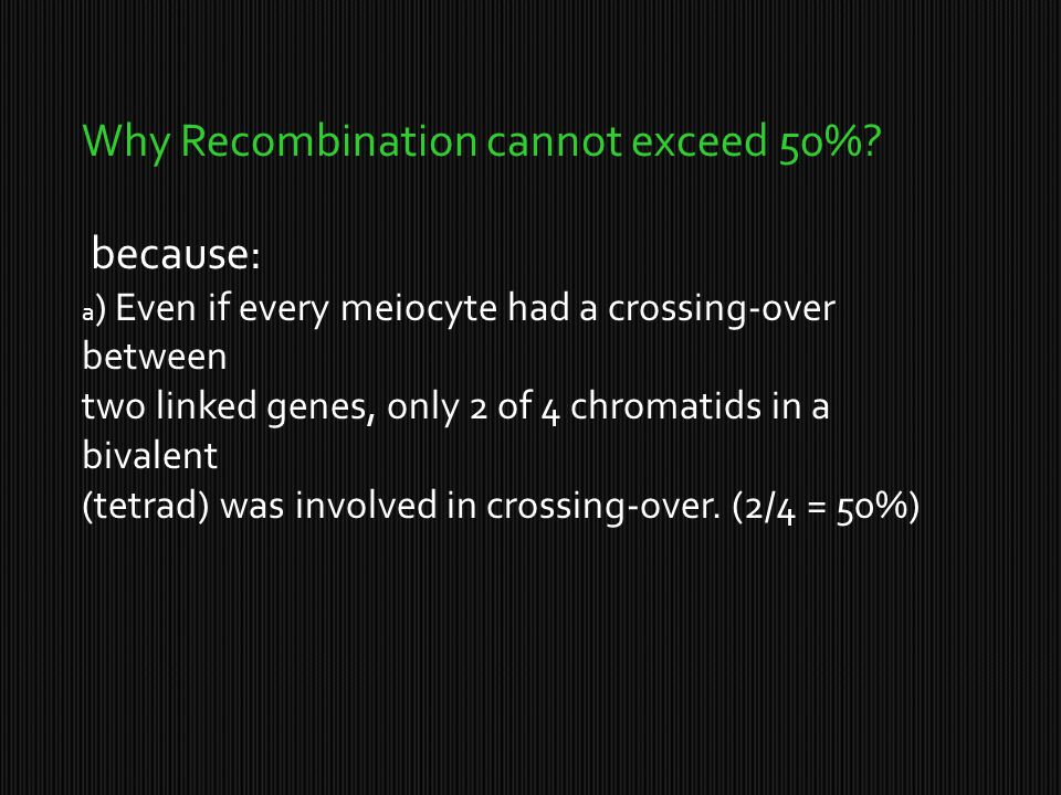 Why Recombination cannot exceed 50% because: