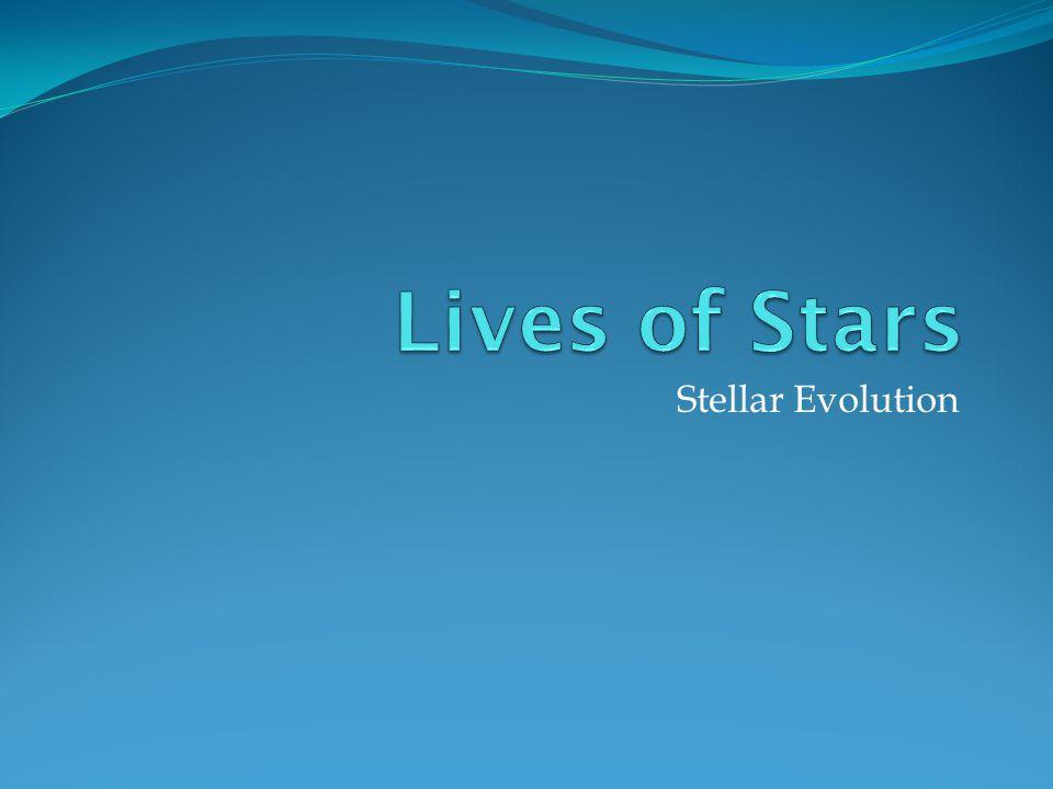 Lives of Stars Stellar Evolution