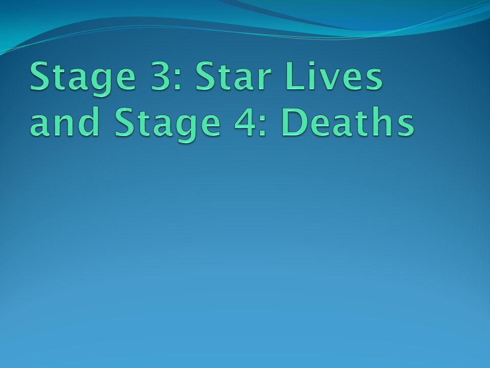 Stage 3: Star Lives and Stage 4: Deaths