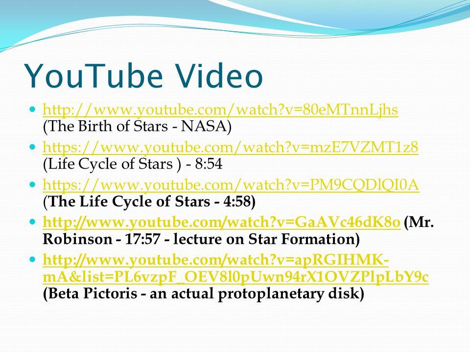 YouTube Video http://www.youtube.com/watch v=80eMTnnLjhs (The Birth of Stars - NASA)