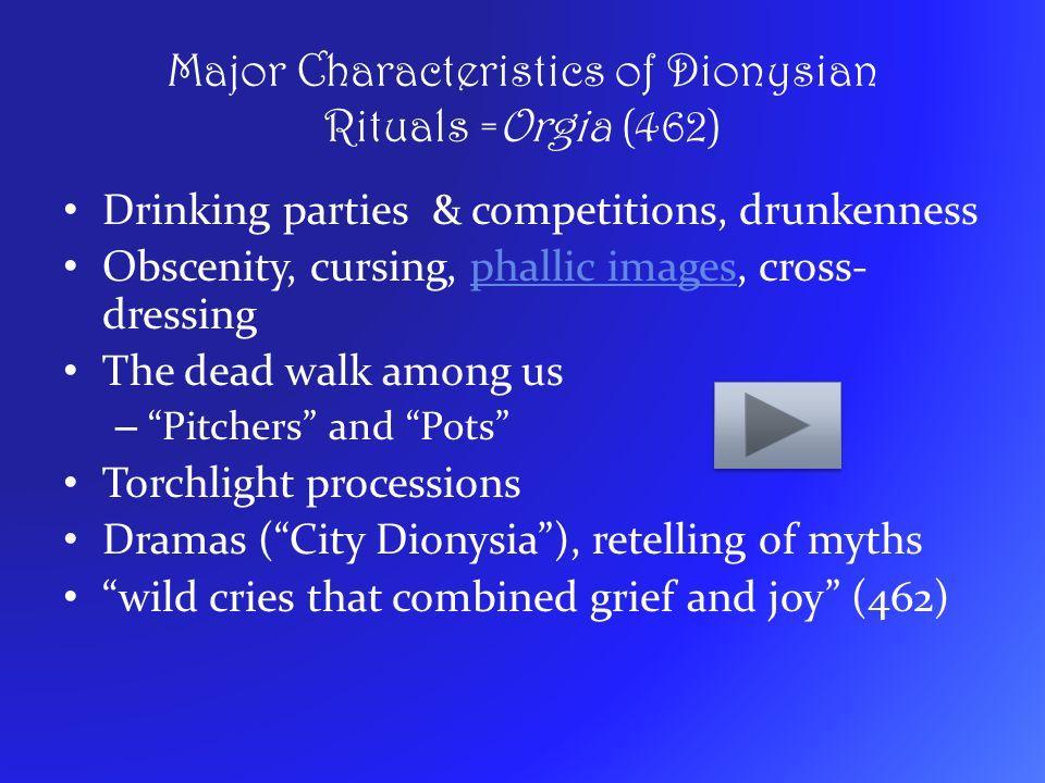 Major Characteristics of Dionysian Rituals =Orgia (462)