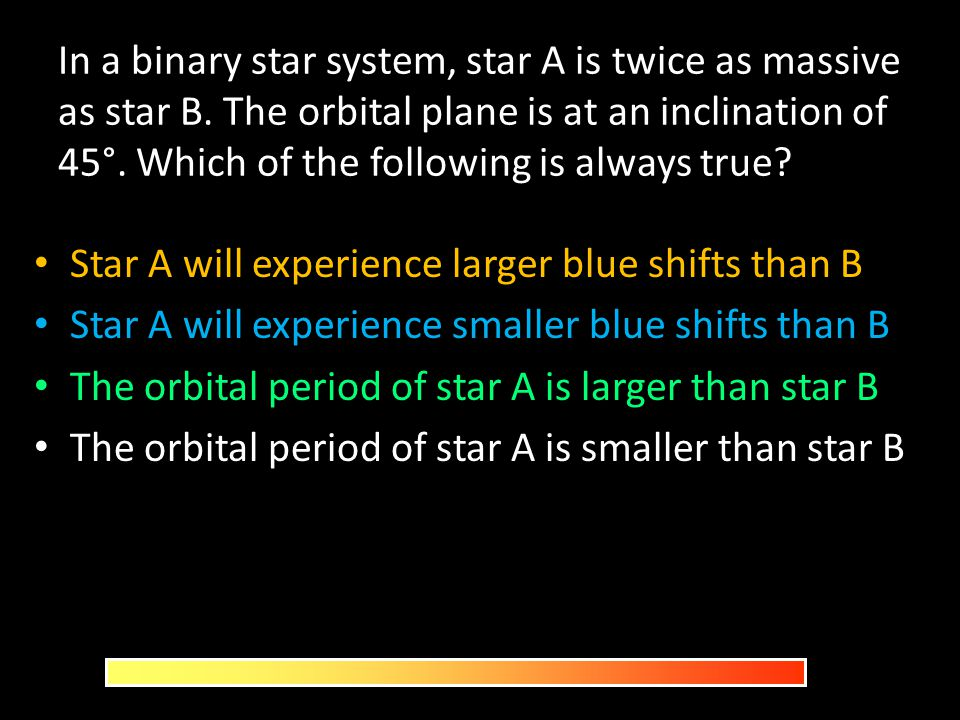 In a binary star system, star A is twice as massive as star B