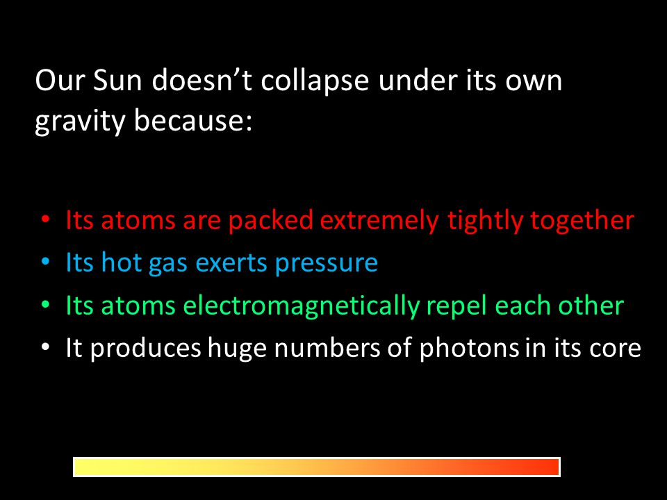 Our Sun doesn't collapse under its own gravity because: