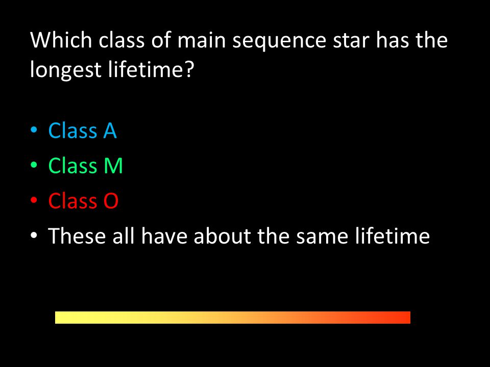 Which class of main sequence star has the longest lifetime