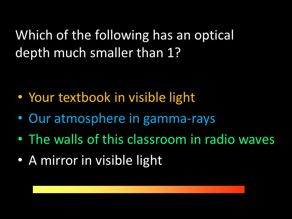 Which of the following has an optical depth much smaller than 1