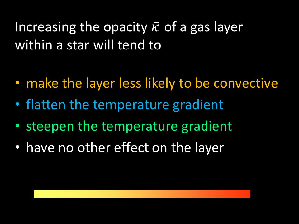 Increasing the opacity 𝜅 of a gas layer within a star will tend to