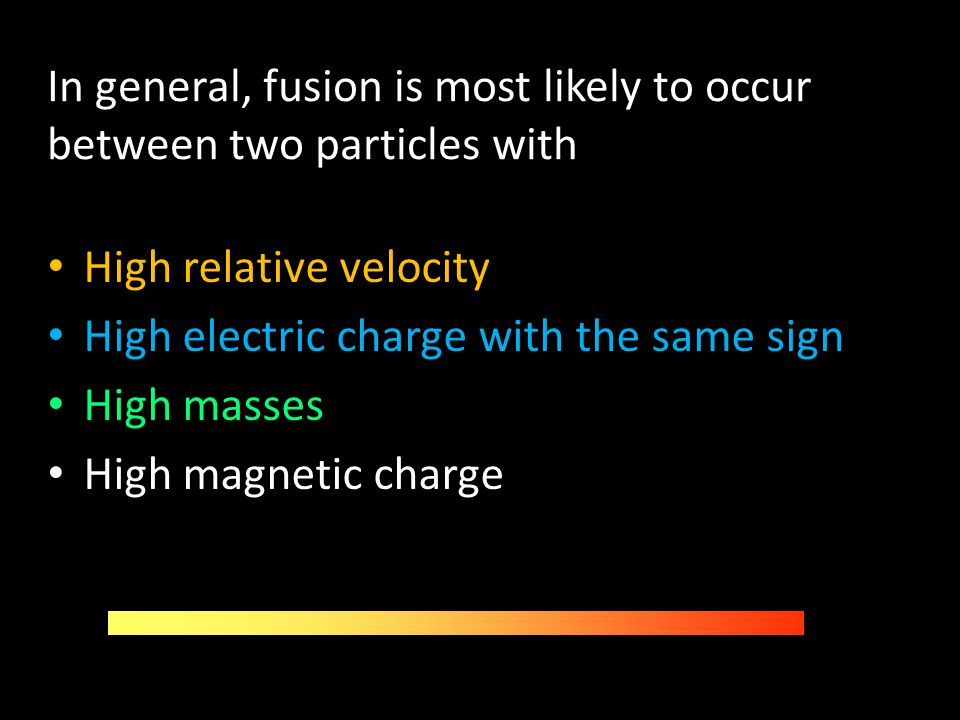 In general, fusion is most likely to occur between two particles with