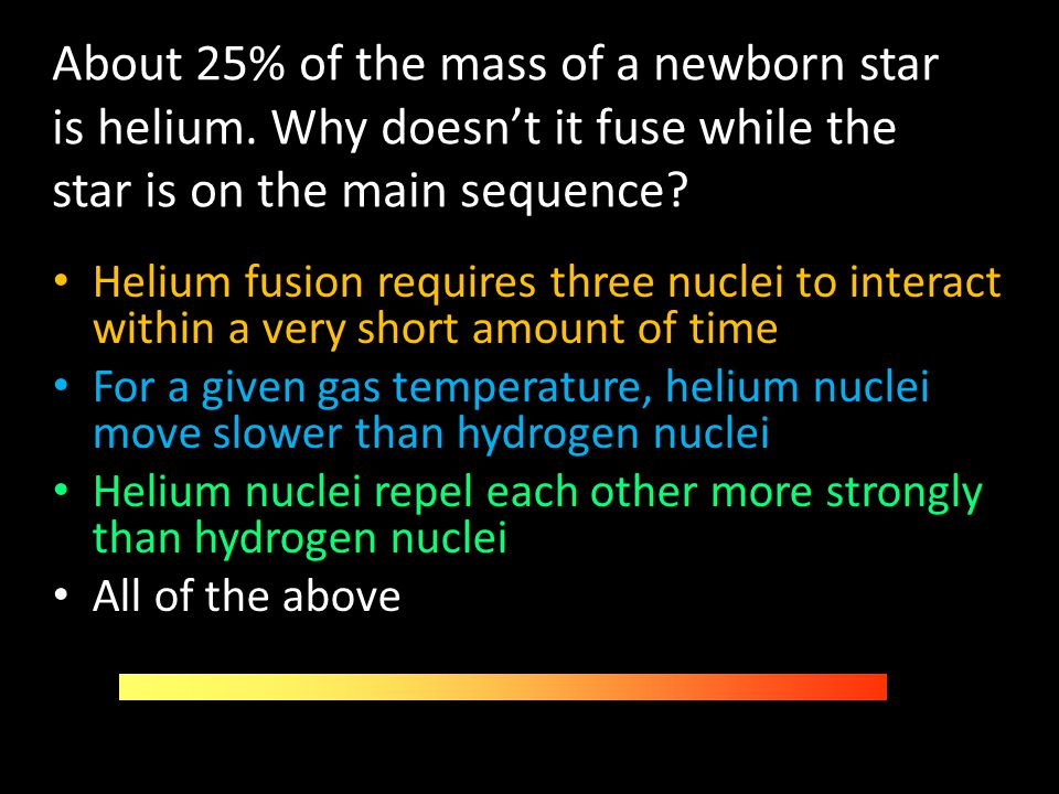 About 25% of the mass of a newborn star is helium
