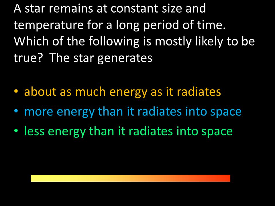 A star remains at constant size and temperature for a long period of time. Which of the following is mostly likely to be true The star generates