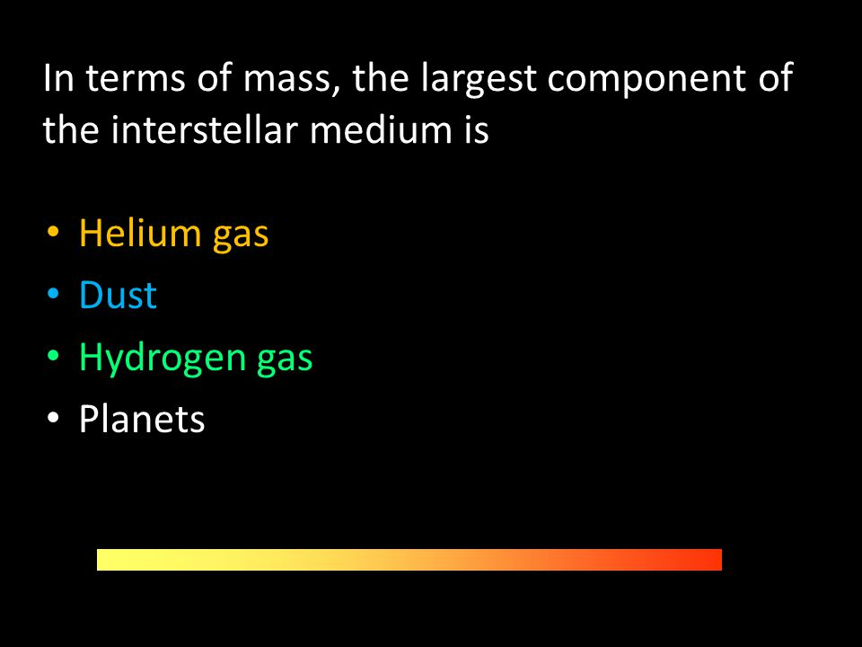 In terms of mass, the largest component of the interstellar medium is