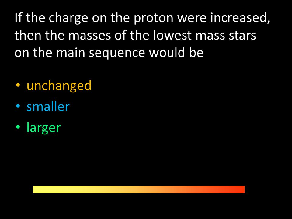 If the charge on the proton were increased, then the masses of the lowest mass stars on the main sequence would be