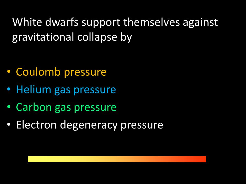 White dwarfs support themselves against gravitational collapse by