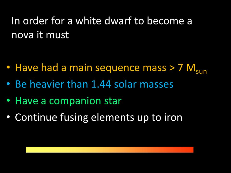 In order for a white dwarf to become a nova it must