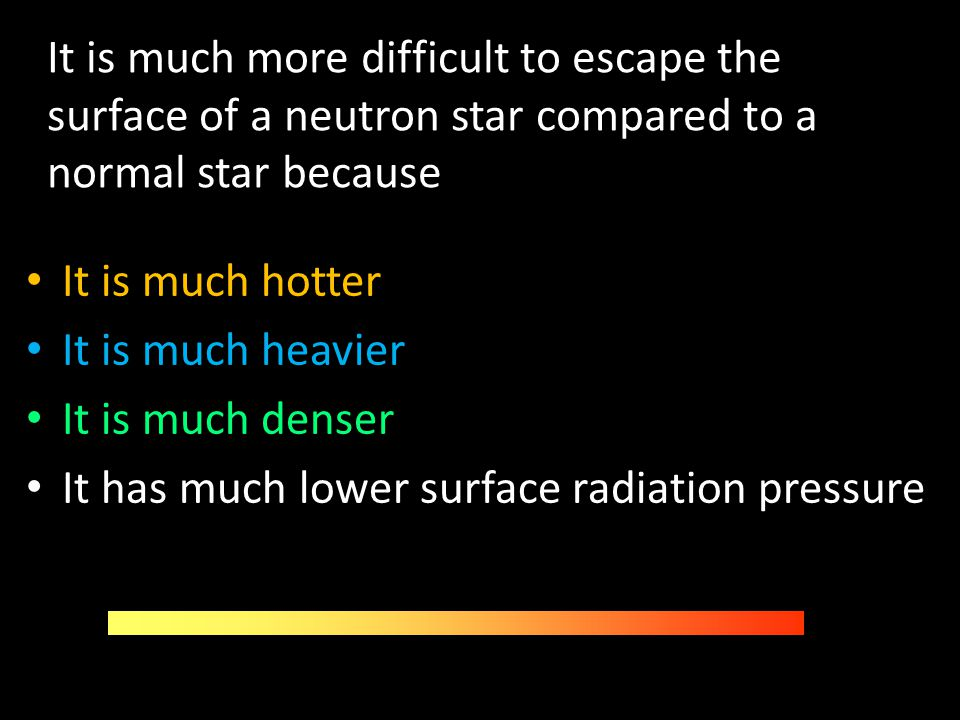 It is much more difficult to escape the surface of a neutron star compared to a normal star because