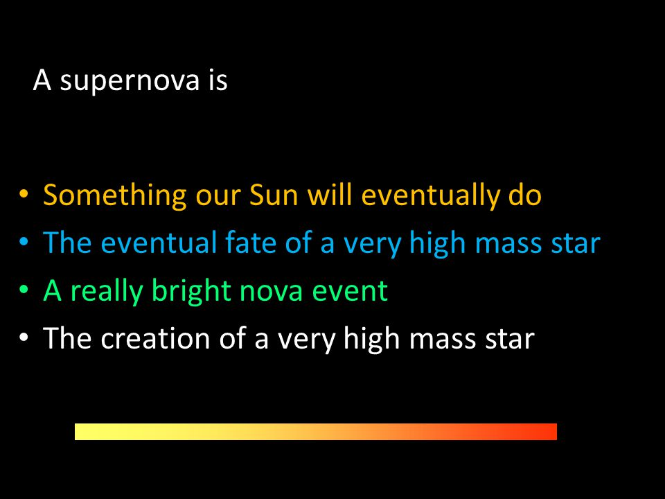 A supernova is Something our Sun will eventually do. The eventual fate of a very high mass star. A really bright nova event.